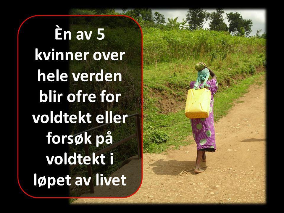 Èn av 5 kvinner over hele verden blir ofre for voldtekt eller forsøk på voldtekt i løpet av livet