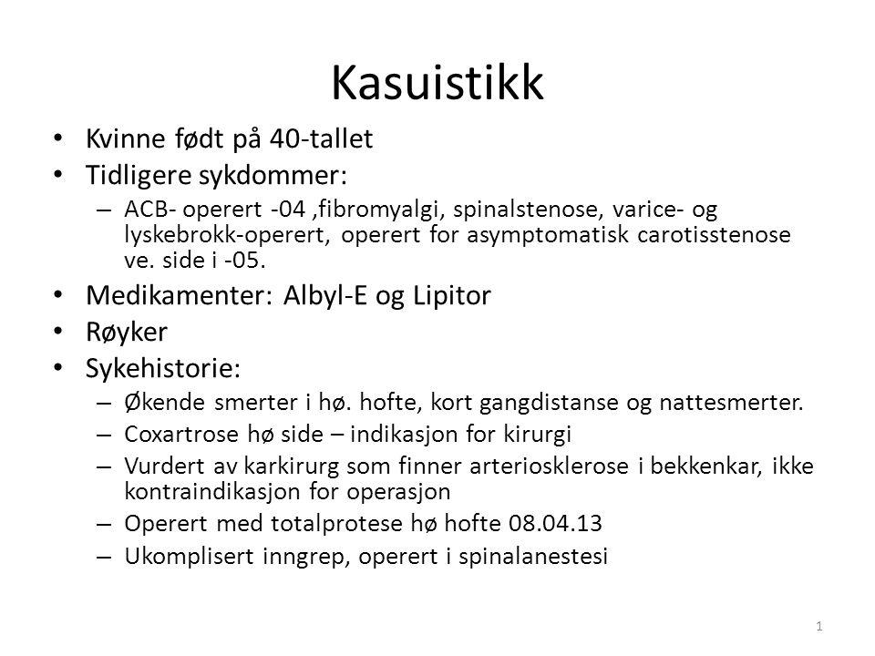 Kasuistikk • Kvinne født på 40-tallet • Tidligere sykdommer: – ACB- operert -04,fibromyalgi, spinalstenose, varice- og lyskebrokk-operert, operert for