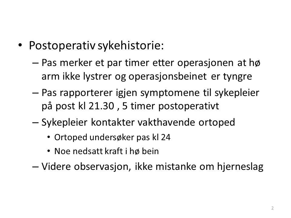 • Postoperativ sykehistorie: – Pas merker et par timer etter operasjonen at hø arm ikke lystrer og operasjonsbeinet er tyngre – Pas rapporterer igjen