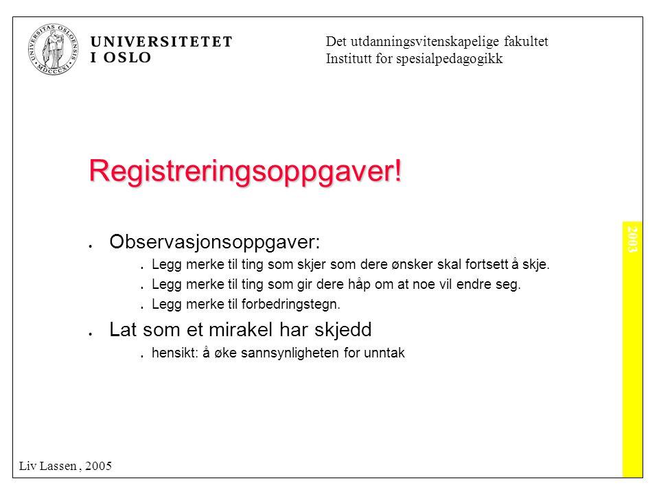 2003 Det utdanningsvitenskapelige fakultet Institutt for spesialpedagogikk Liv Lassen, 2005 Registreringsoppgaver!  Observasjonsoppgaver:  Legg merk