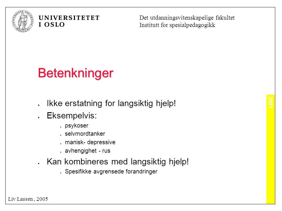 2003 Det utdanningsvitenskapelige fakultet Institutt for spesialpedagogikk Liv Lassen, 2005 Betenkninger  Ikke erstatning for langsiktig hjelp!  Eks