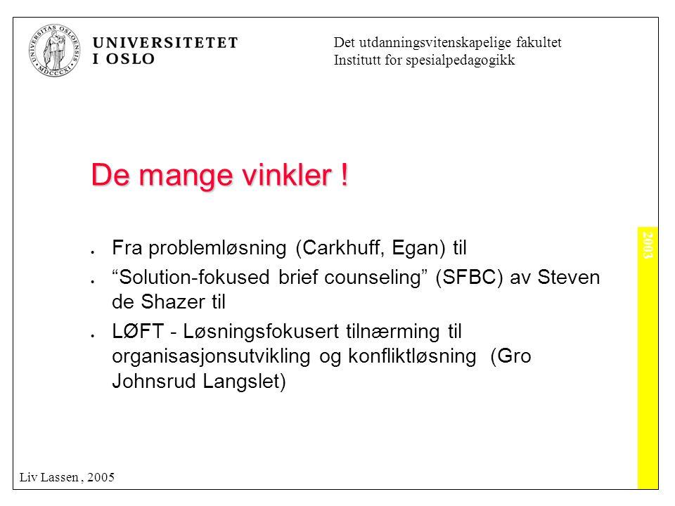2003 Det utdanningsvitenskapelige fakultet Institutt for spesialpedagogikk Liv Lassen, 2005 Nyttige Spørsmål.