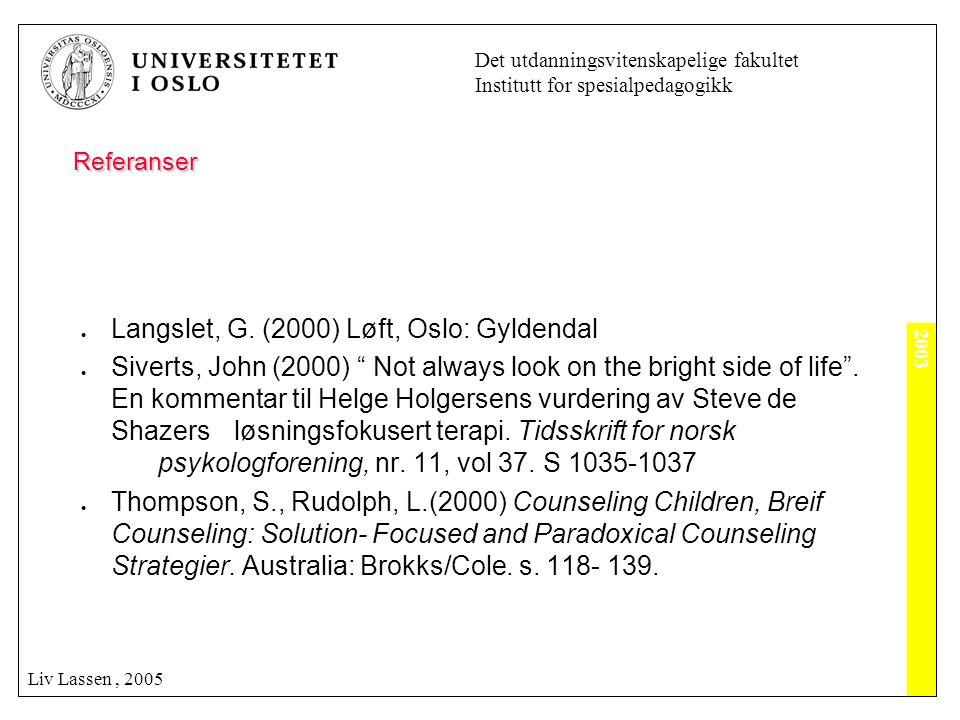 2003 Det utdanningsvitenskapelige fakultet Institutt for spesialpedagogikk Liv Lassen, 2005 Referanser  Langslet, G. (2000) Løft, Oslo: Gyldendal  S
