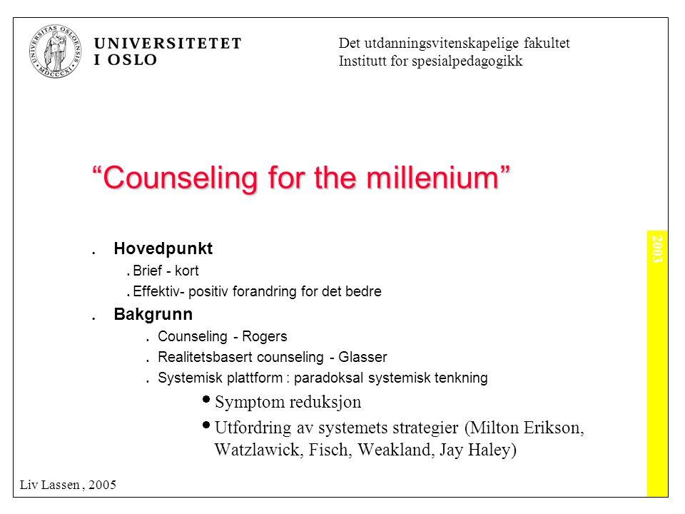 """2003 Det utdanningsvitenskapelige fakultet Institutt for spesialpedagogikk Liv Lassen, 2005 """"Counseling for the millenium""""  Hovedpunkt  Brief - kort"""