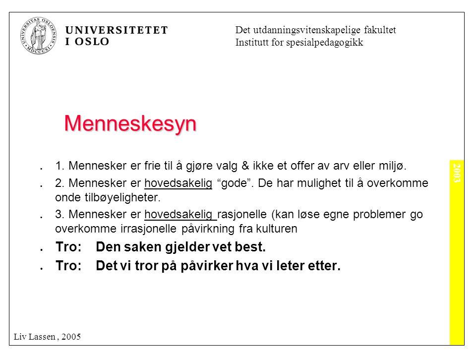 2003 Det utdanningsvitenskapelige fakultet Institutt for spesialpedagogikk Liv Lassen, 2005 Menneskesyn  1. Mennesker er frie til å gjøre valg & ikke