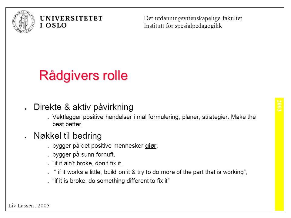 2003 Det utdanningsvitenskapelige fakultet Institutt for spesialpedagogikk Liv Lassen, 2005 Rådgivers rolle  Direkte & aktiv påvirkning  Vektlegger