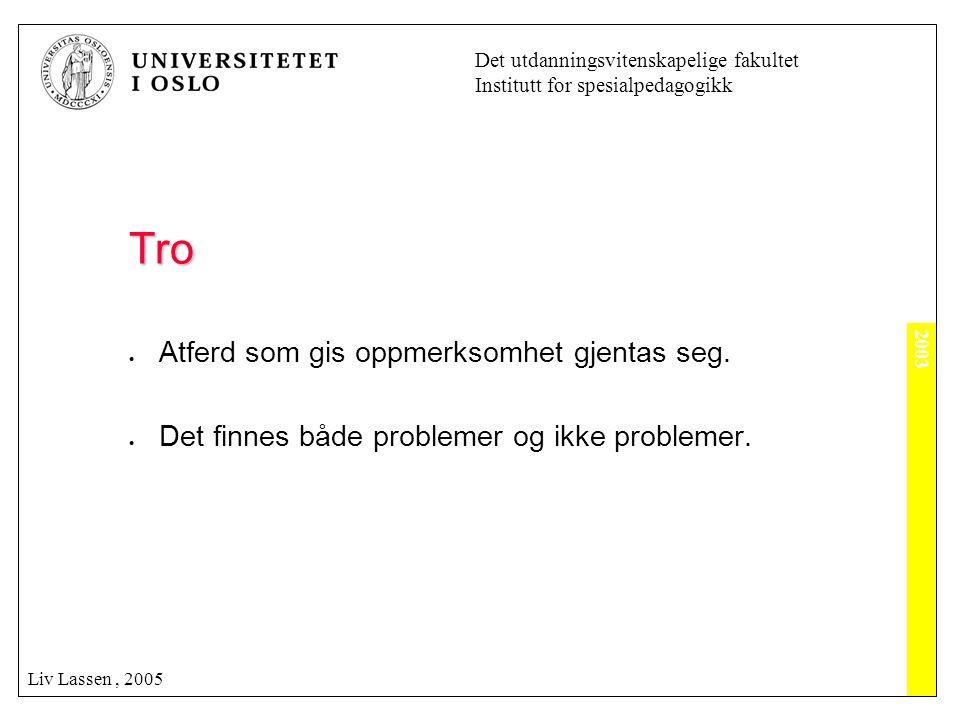 2003 Det utdanningsvitenskapelige fakultet Institutt for spesialpedagogikk Liv Lassen, 2005 Tro  Atferd som gis oppmerksomhet gjentas seg.  Det finn
