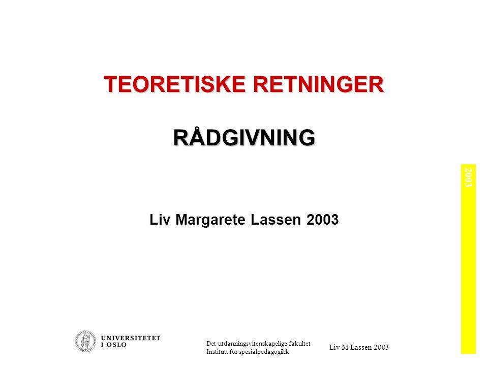 2003 Det utdanningsvitenskapelige fakultet Institutt for spesialpedagogikk Liv M Lassen 2003 TEORETISKE RETNINGER RÅDGIVNING Liv Margarete Lassen 2003