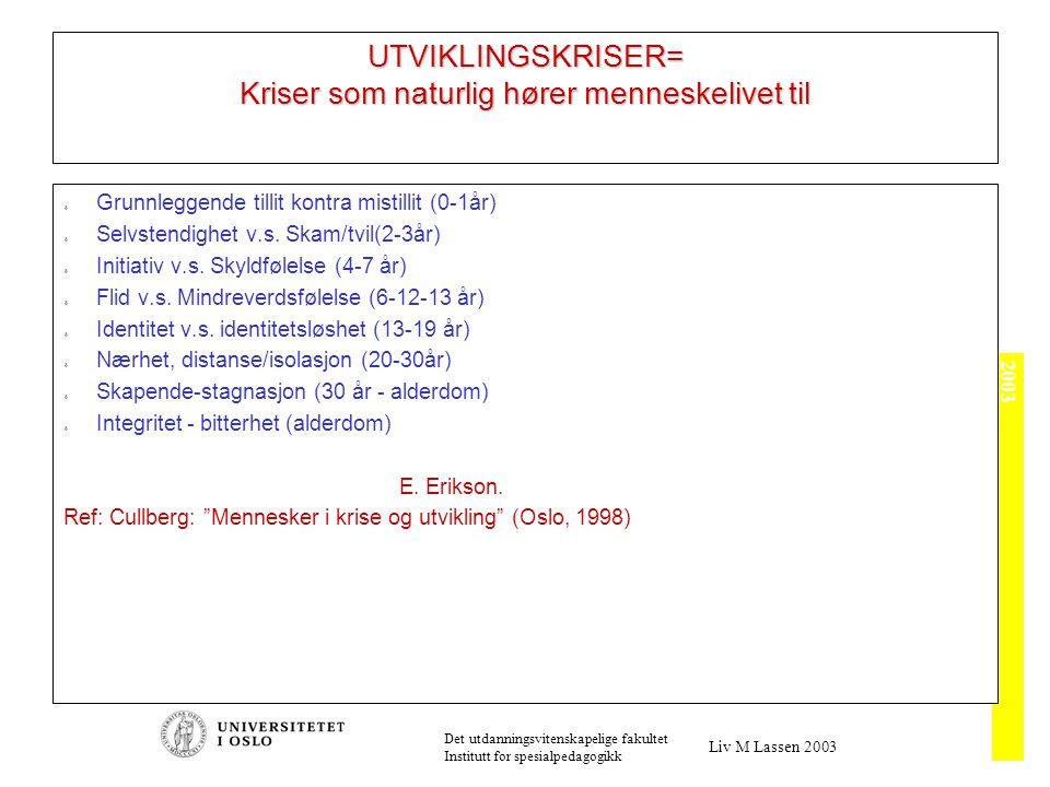 2003 Det utdanningsvitenskapelige fakultet Institutt for spesialpedagogikk Liv M Lassen 2003 UTVIKLINGSKRISER= Kriser som naturlig hører menneskelivet til  Grunnleggende tillit kontra mistillit (0-1år)  Selvstendighet v.s.