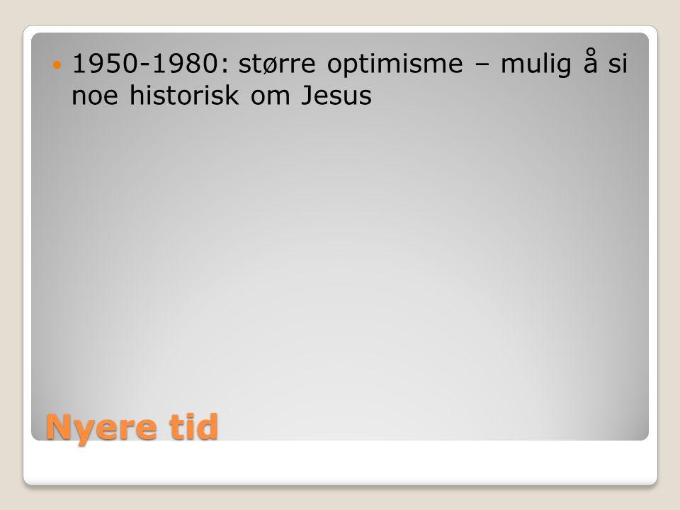Nyere tid  1950-1980: større optimisme – mulig å si noe historisk om Jesus