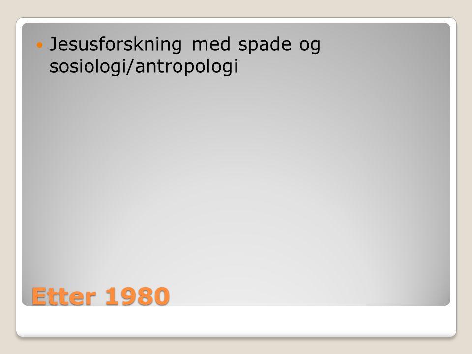 Etter 1980  Jesusforskning med spade og sosiologi/antropologi