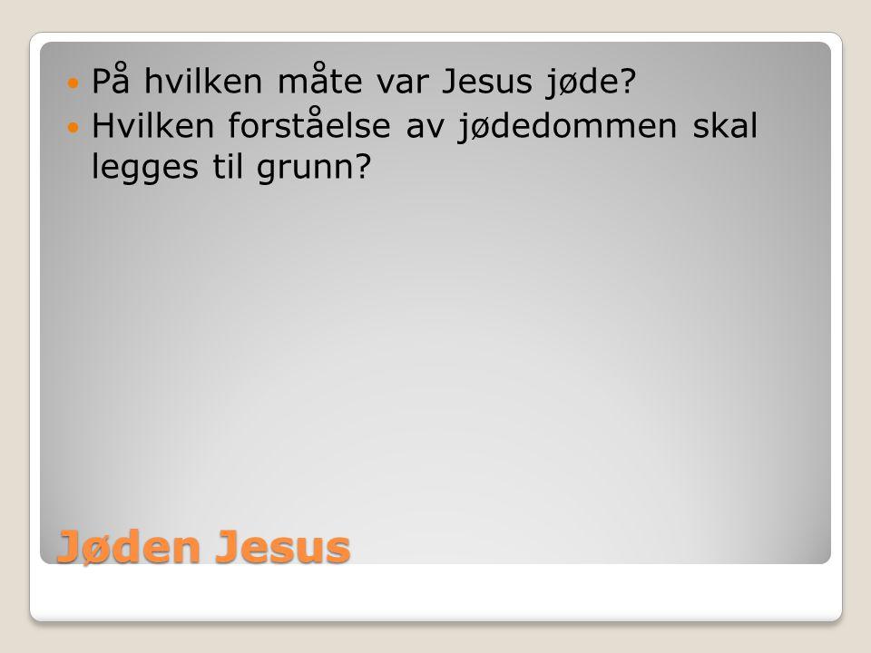 Jøden Jesus  På hvilken måte var Jesus jøde?  Hvilken forståelse av jødedommen skal legges til grunn?