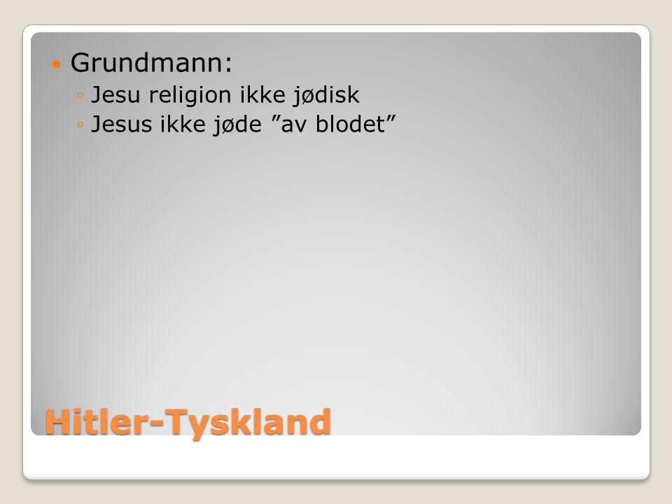 """Hitler-Tyskland  Grundmann: ◦Jesu religion ikke jødisk ◦Jesus ikke jøde """"av blodet"""""""