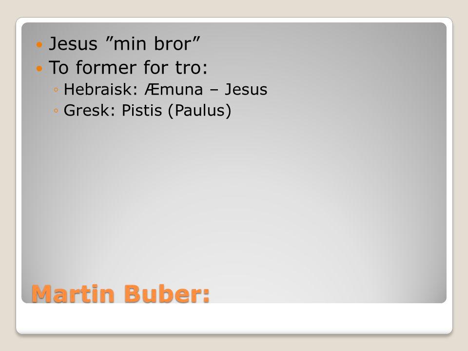 """Martin Buber:  Jesus """"min bror""""  To former for tro: ◦Hebraisk: Æmuna – Jesus ◦Gresk: Pistis (Paulus)"""
