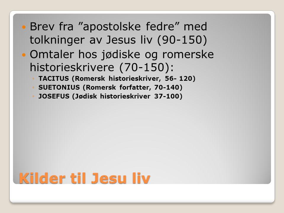 """Kilder til Jesu liv  Brev fra """"apostolske fedre"""" med tolkninger av Jesus liv (90-150)  Omtaler hos jødiske og romerske historieskrivere (70-150): ◦T"""
