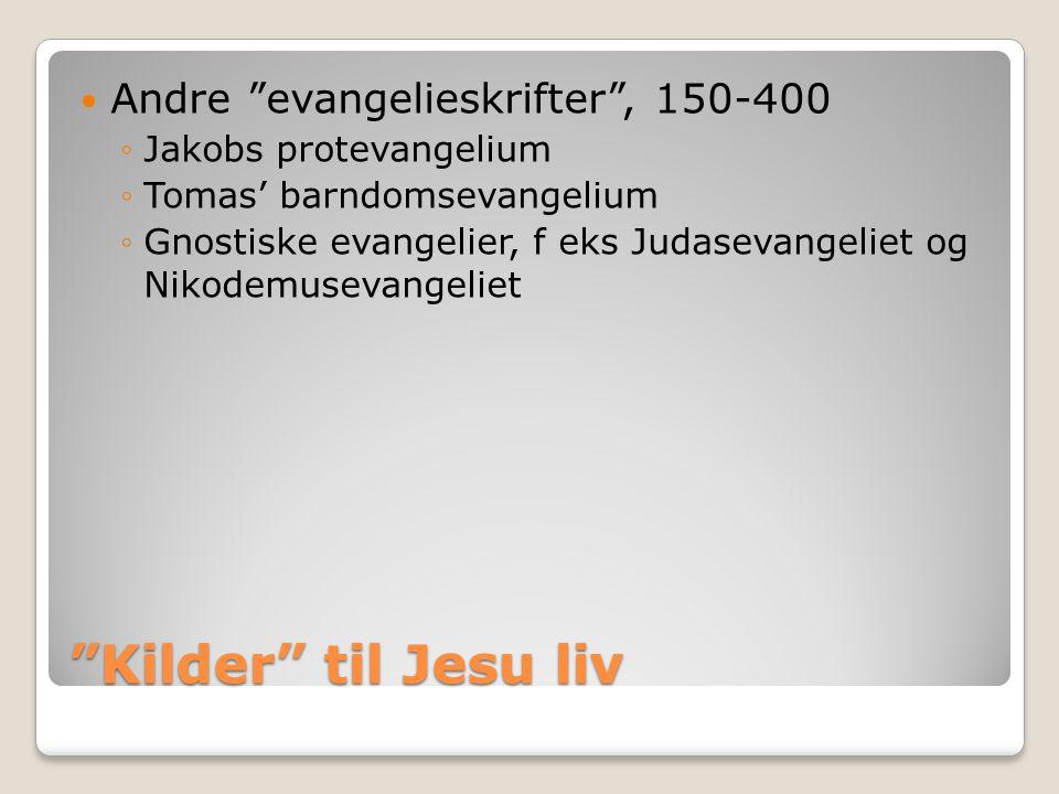 """Kilder"" til Jesu liv  Andre ""evangelieskrifter"", 150-400 ◦Jakobs protevangelium ◦Tomas' barndomsevangelium ◦Gnostiske evangelier, f eks Judasevangel"