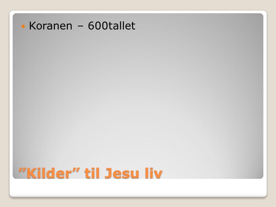 """Kilder"" til Jesu liv  Koranen – 600tallet"