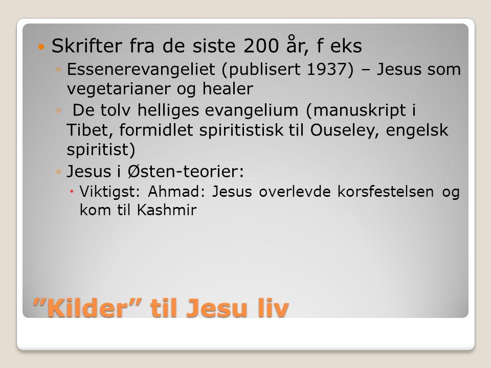 """""""Kilder"""" til Jesu liv  Skrifter fra de siste 200 år, f eks ◦Essenerevangeliet (publisert 1937) – Jesus som vegetarianer og healer ◦ De tolv helliges"""