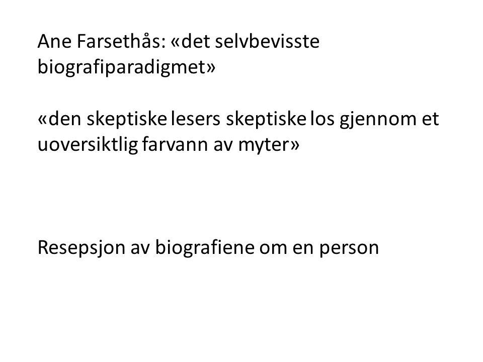 Ane Farsethås: «det selvbevisste biografiparadigmet» «den skeptiske lesers skeptiske los gjennom et uoversiktlig farvann av myter» Resepsjon av biogra