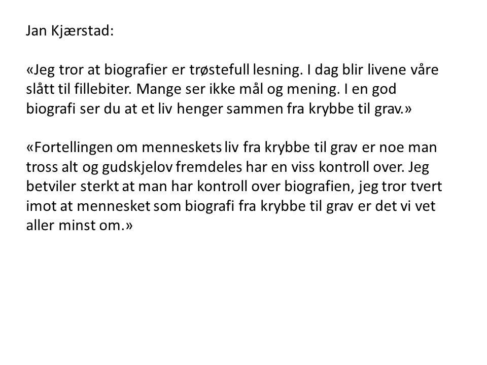 Jan Kjærstad: «Jeg tror at biografier er trøstefull lesning. I dag blir livene våre slått til fillebiter. Mange ser ikke mål og mening. I en god biogr
