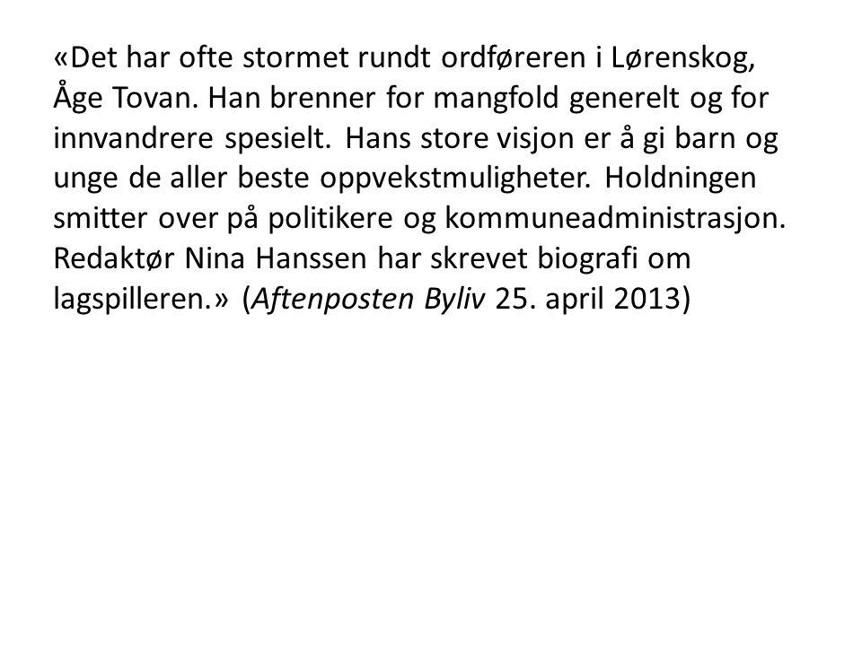 «Det har ofte stormet rundt ordføreren i Lørenskog, Åge Tovan. Han brenner for mangfold generelt og for innvandrere spesielt. Hans store visjon er å g