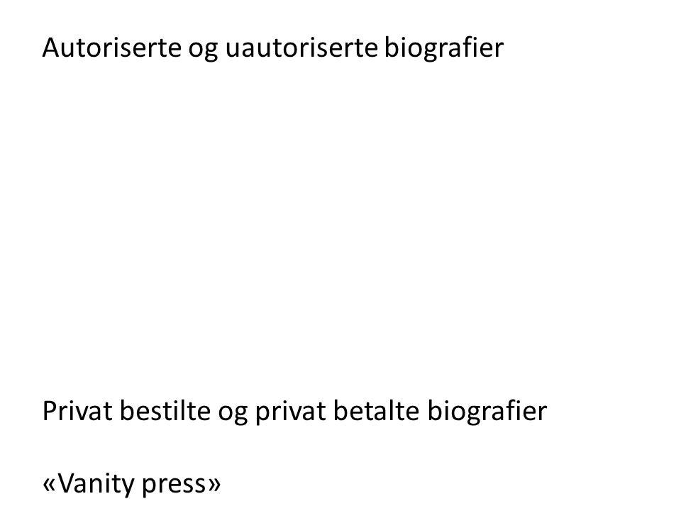 Autoriserte og uautoriserte biografier Privat bestilte og privat betalte biografier «Vanity press»