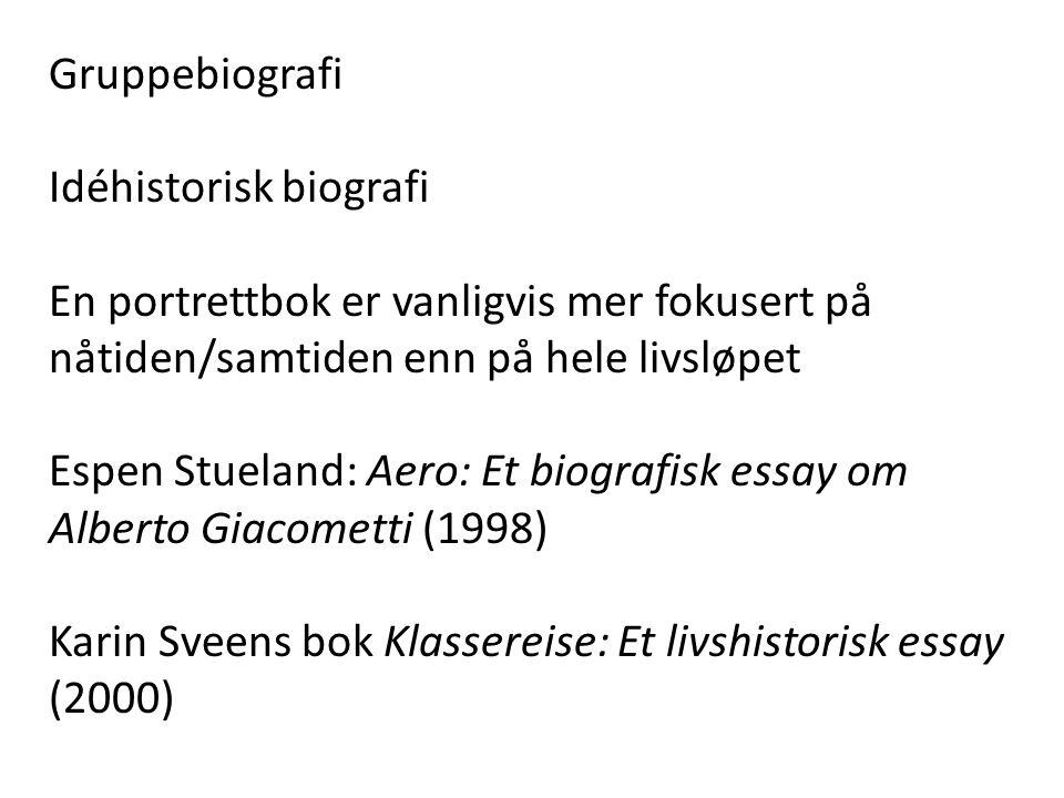 Gruppebiografi Idéhistorisk biografi En portrettbok er vanligvis mer fokusert på nåtiden/samtiden enn på hele livsløpet Espen Stueland: Aero: Et biogr