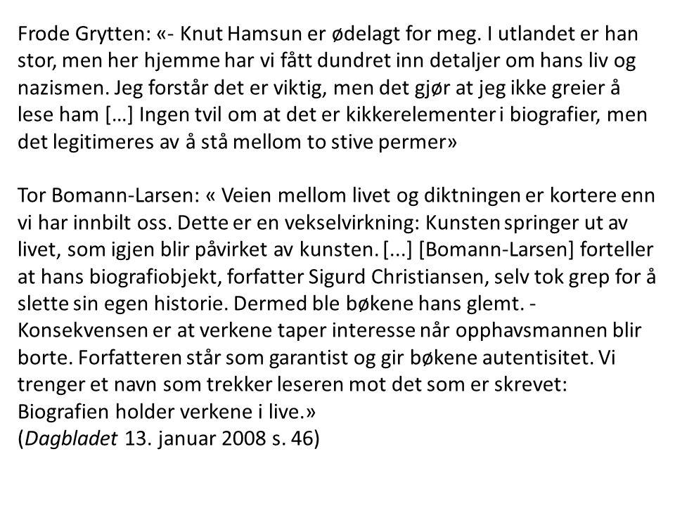 Frode Grytten: «- Knut Hamsun er ødelagt for meg. I utlandet er han stor, men her hjemme har vi fått dundret inn detaljer om hans liv og nazismen. Jeg
