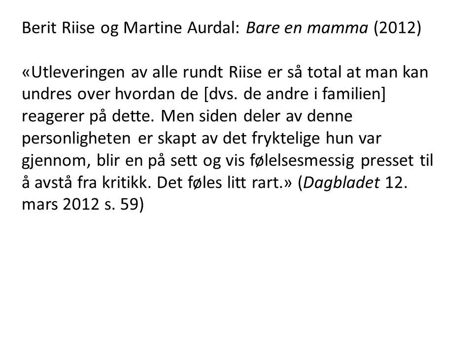 Berit Riise og Martine Aurdal: Bare en mamma (2012) «Utleveringen av alle rundt Riise er så total at man kan undres over hvordan de [dvs. de andre i f