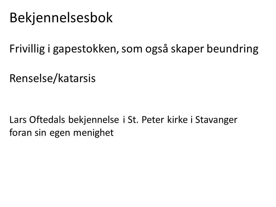 Bekjennelsesbok Frivillig i gapestokken, som også skaper beundring Renselse/katarsis Lars Oftedals bekjennelse i St. Peter kirke i Stavanger foran sin