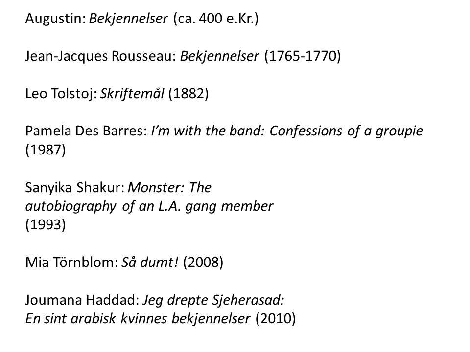 Augustin: Bekjennelser (ca. 400 e.Kr.) Jean-Jacques Rousseau: Bekjennelser (1765-1770) Leo Tolstoj: Skriftemål (1882) Pamela Des Barres: I'm with the
