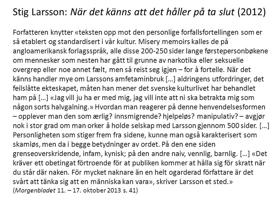Stig Larsson: När det känns att det håller på ta slut (2012) Forfatteren knytter «teksten opp mot den personlige forfallsfortellingen som er så etable