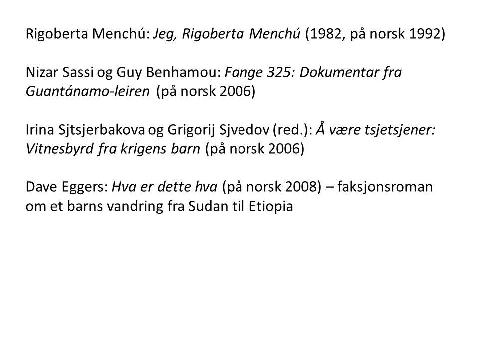 Rigoberta Menchú: Jeg, Rigoberta Menchú (1982, på norsk 1992) Nizar Sassi og Guy Benhamou: Fange 325: Dokumentar fra Guantánamo-leiren (på norsk 2006)