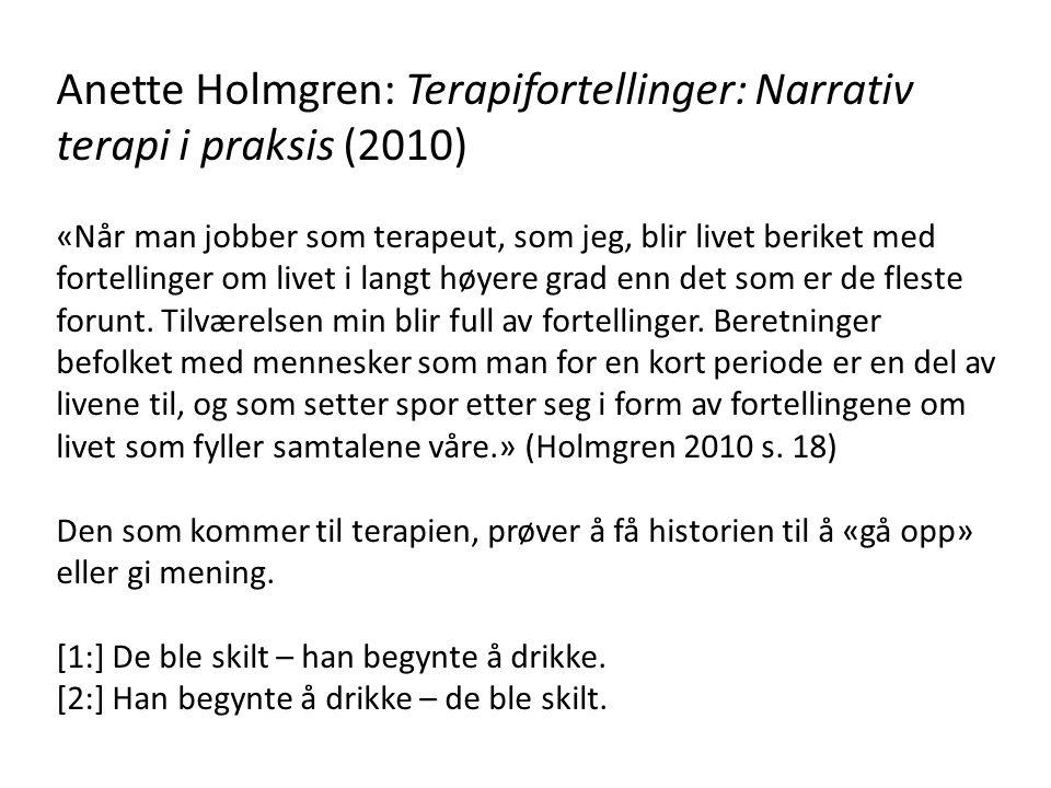 Anette Holmgren: Terapifortellinger: Narrativ terapi i praksis (2010) «Når man jobber som terapeut, som jeg, blir livet beriket med fortellinger om li