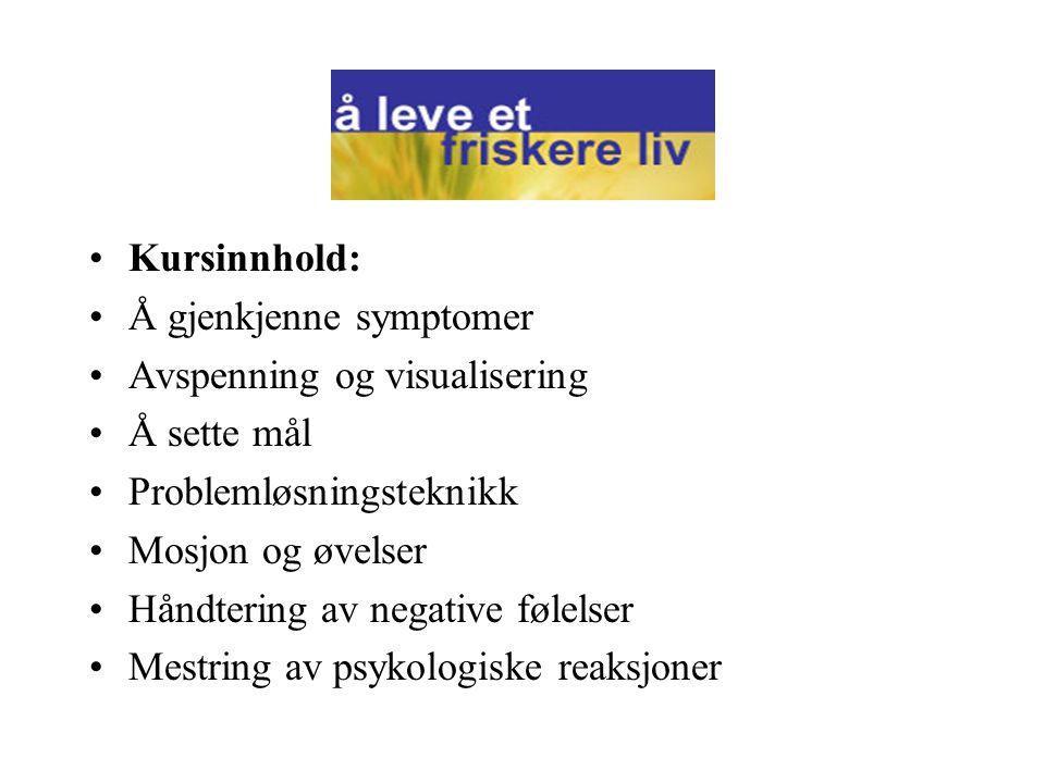 •Kursinnhold: •Å gjenkjenne symptomer •Avspenning og visualisering •Å sette mål •Problemløsningsteknikk •Mosjon og øvelser •Håndtering av negative følelser •Mestring av psykologiske reaksjoner