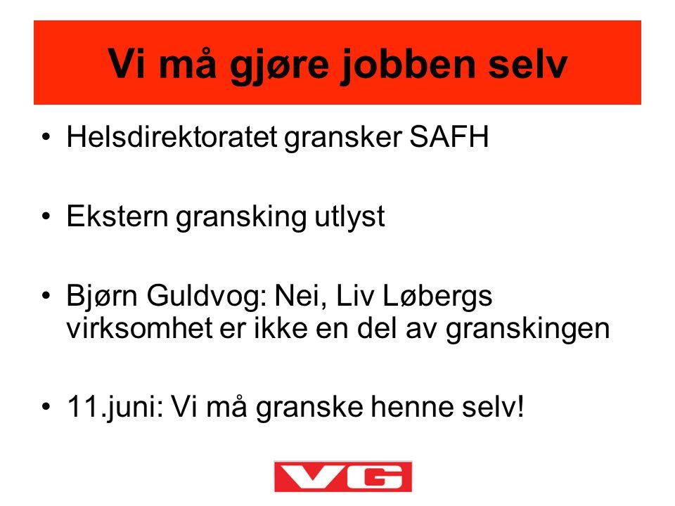 •Helsdirektoratet gransker SAFH •Ekstern gransking utlyst •Bjørn Guldvog: Nei, Liv Løbergs virksomhet er ikke en del av granskingen •11.juni: Vi må gr