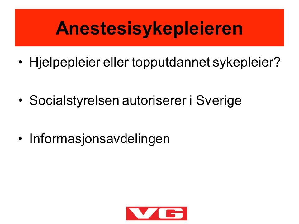 •Hjelpepleier eller topputdannet sykepleier? •Socialstyrelsen autoriserer i Sverige •Informasjonsavdelingen Anestesisykepleieren