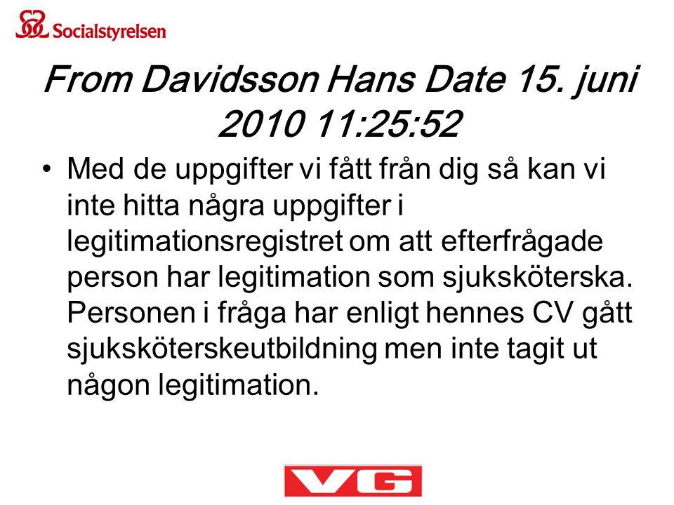 From Davidsson Hans Date 15. juni 2010 11:25:52 •Med de uppgifter vi fått från dig så kan vi inte hitta några uppgifter i legitimationsregistret om at