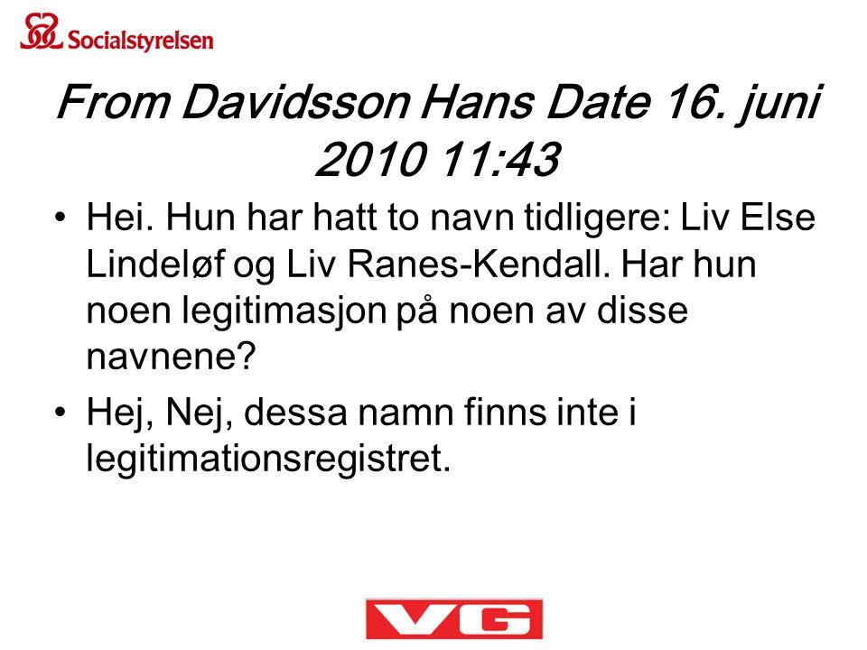 From Davidsson Hans Date 16. juni 2010 11:43 •Hei. Hun har hatt to navn tidligere: Liv Else Lindeløf og Liv Ranes-Kendall. Har hun noen legitimasjon p