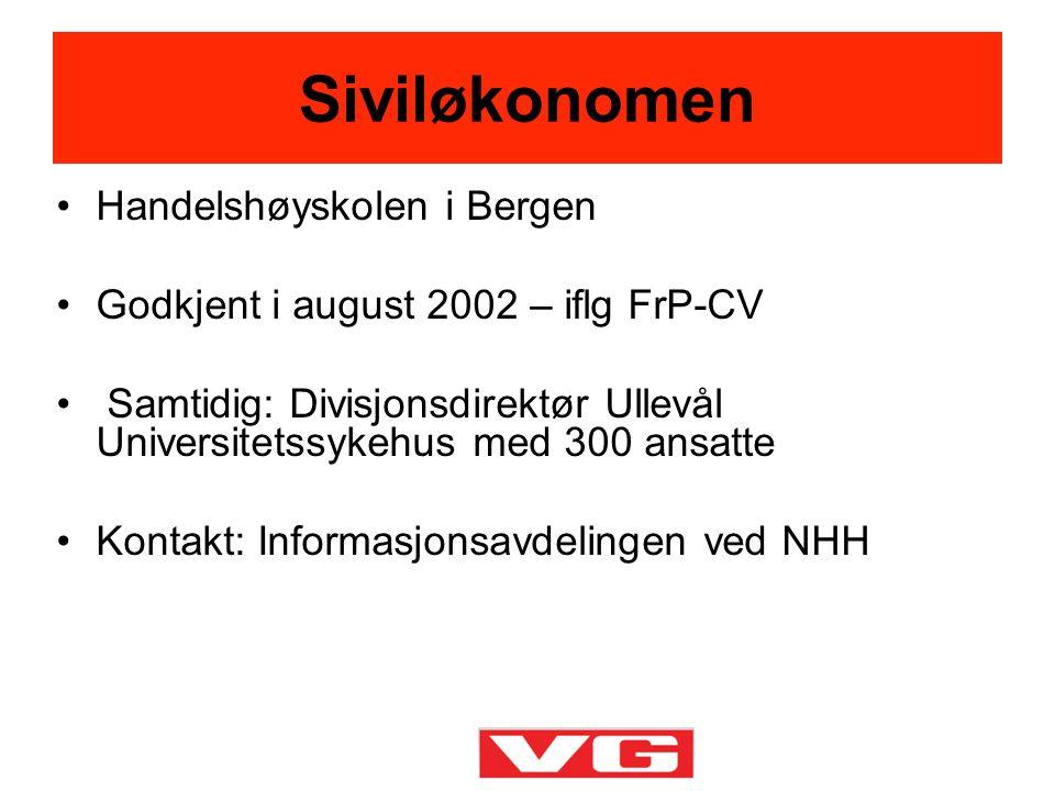 •Handelshøyskolen i Bergen •Godkjent i august 2002 – iflg FrP-CV • Samtidig: Divisjonsdirektør Ullevål Universitetssykehus med 300 ansatte •Kontakt: I