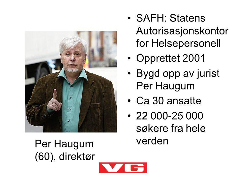 •SAFH: Statens Autorisasjonskontor for Helsepersonell •Opprettet 2001 •Bygd opp av jurist Per Haugum •Ca 30 ansatte •22 000-25 000 søkere fra hele ver
