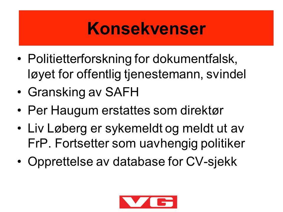 Konsekvenser •Politietterforskning for dokumentfalsk, løyet for offentlig tjenestemann, svindel •Gransking av SAFH •Per Haugum erstattes som direktør