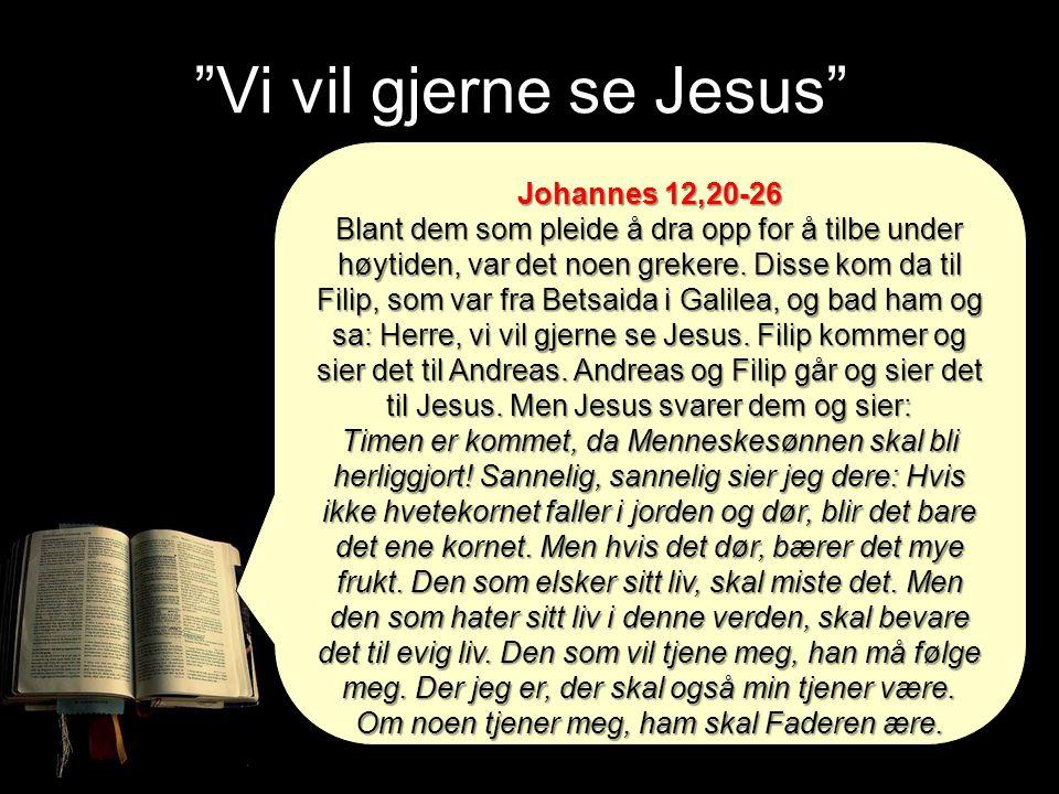 Johannes 12,20-26 Blant dem som pleide å dra opp for å tilbe under høytiden, var det noen grekere. Disse kom da til Filip, som var fra Betsaida i Gali
