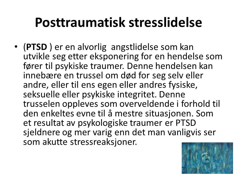 Posttraumatisk stresslidelse • (PTSD ) er en alvorlig angstlidelse som kan utvikle seg etter eksponering for en hendelse som fører til psykiske traume