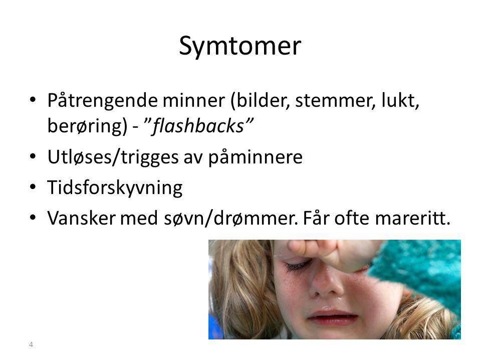 """4 Symtomer • Påtrengende minner (bilder, stemmer, lukt, berøring) - """"flashbacks"""" • Utløses/trigges av påminnere • Tidsforskyvning • Vansker med søvn/d"""