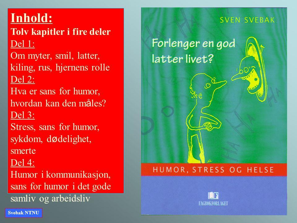 Inhold: Tolv kapitler i fire deler Del 1: Om myter, smil, latter, kiling, rus, hjernens rolle Del 2: Hva er sans for humor, hvordan kan den m å les? D