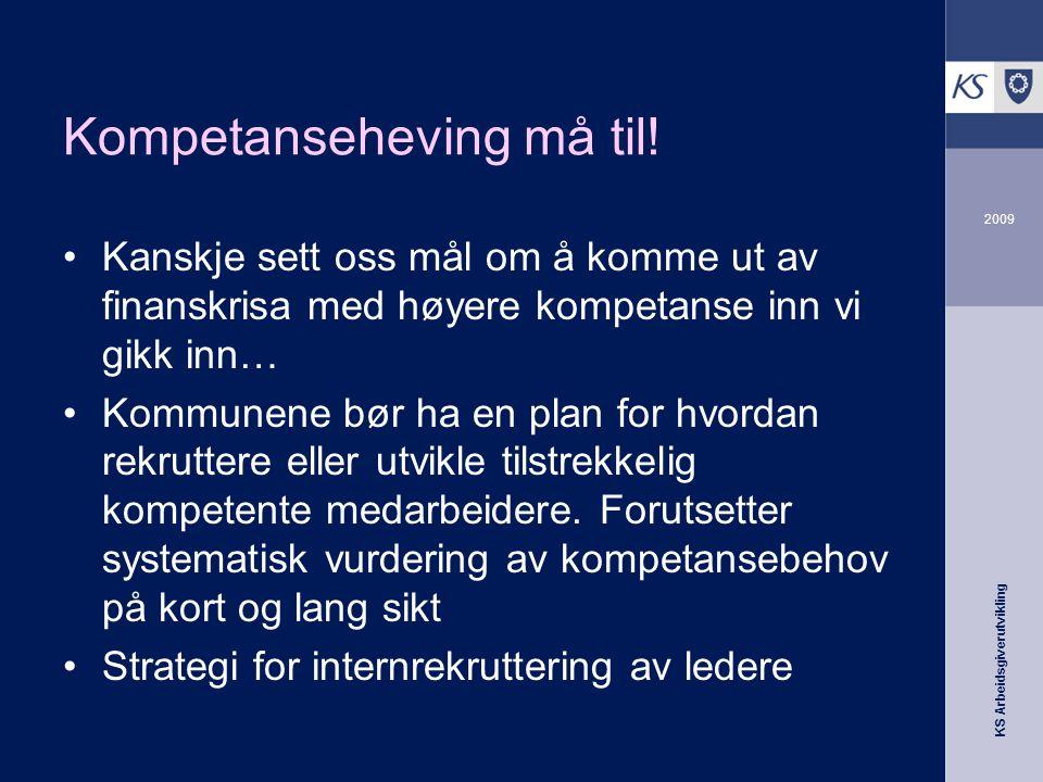 KS Arbeidsgiverutvikling 2009 Kompetanseheving må til.