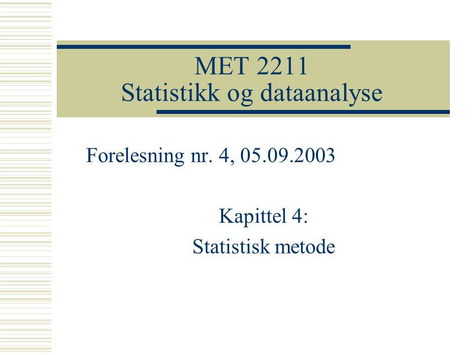MET 2211 Statistikk og dataanalyse Forelesning nr. 4, 05.09.2003 Kapittel 4: Statistisk metode