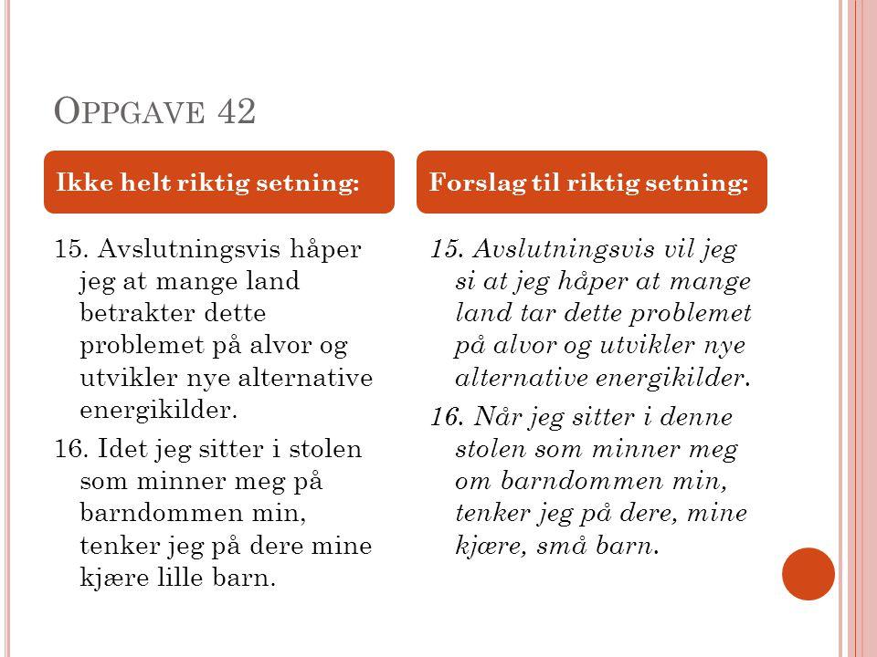 O PPGAVE 42 17.Nora prøver, men lyktes ikke. 18. Helmer oppfører seg som en dobbel moralsk person.