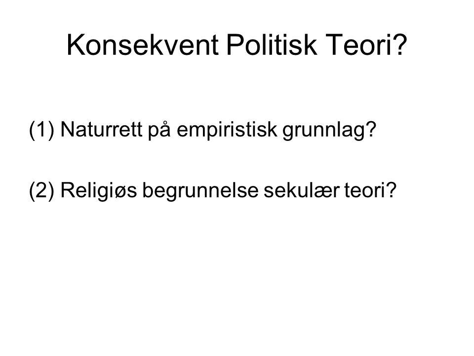 Konsekvent Politisk Teori? (1) Naturrett på empiristisk grunnlag? (2) Religiøs begrunnelse sekulær teori?